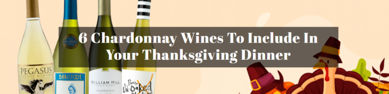 6 Chardonnay Wines To Include In Your Thanksgiving Dinner