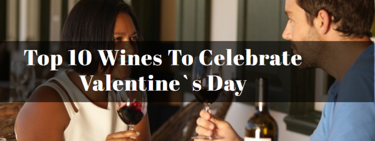 Top 10 Wines To Celebrate Valentine`s Day