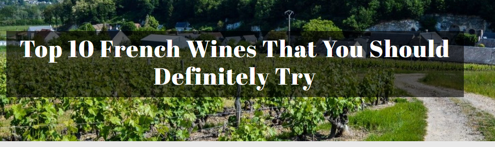 Top 10 French Wines That You Should Definitely Try