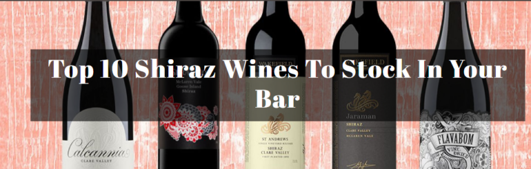 Top 10 Shiraz Wines To Stock In Your Bar